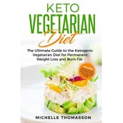 Keto Vegetarian Diet: The Ultimate Guide to the Ketogenic Vegetarian Diet for Permanent Weight Loss and Burn Fat; Includes 90 Easy Low-Carb, Paperback/Michelle Thomasson