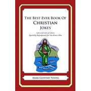 The Best Ever Book of Christian Jokes: Lots and Lots of Jokes Specially Repurposed for You-Know-Who, Paperback/Mark Geoffrey Young