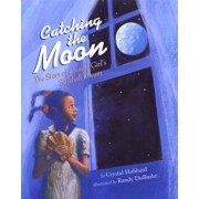 Catching the Moon: The Story of a Young Girl's Baseball Dream, Paperback/Crystal Hubbard