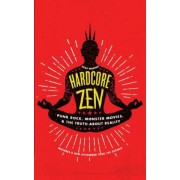 Hardcore Zen: Punk Rock, Monster Movies and the Truth about Reality, Paperback