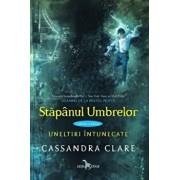 Uneltiri Intunecate Vol.2 Stapanul Umbrelor/Cassandra Clare