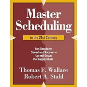 Master Scheduling in the 21st Century: For Simplicity, Speed and Success- Up and Down the Supply Chain, Paperback/Thomas F. Wallace