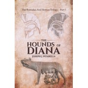 Hounds of Diana - The Romulus and Remus Trilogy - Part I (Pitarella Joseph J.)(Paperback) (9781788233477)
