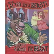 No Lie, I Acted Like a Beast!: The Story of Beauty and the Beast as Told by the Beast, Hardcover/Nancy Loewen
