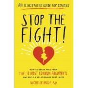 Stop the Fight!: An Illustrated Guide for Couples: How to Break Free from the 12 Most Common Arguments and Build a Relationship That Lasts, Paperback