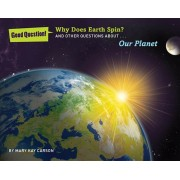 Why Does Earth Spin?: And Other Questions about Our Planet, Paperback