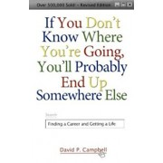 If You Don't Know Where You're Going, You'll Probably End Up Somewhere Else: Finding a Career and Getting a Life, Paperback/David P. Campbell