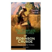 The Complete Adventures of Robinson Crusoe - 3 Books in One Volume (Illustrated): The Life and Adventures of Robinson Crusoe, The Farther Adventures &, Paperback/Daniel Defoe