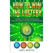 How to Win the Lottery: 7 Secrets to Manifesting Your Millions With the Law of Attraction (Volume 1), Paperback/Amy White