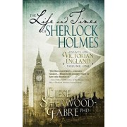 The Life and Times of Sherlock Holmes: Essays on Victorian England, Volume 1, Paperback/Liese Sherwood-Fabre
