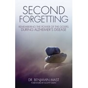Second Forgetting: Remembering the Power of the Gospel During Alzheimer's Disease, Paperback/Benjamin T. Mast