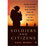 Soldiers and Citizens. An Oral History of Operation Iraqi Freedom from the Battlefield to the Pentagon, Hardback/Carl Mirra
