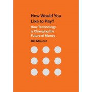 How Would You Like to Pay?: How Technology Is Changing the Future of Money, Paperback