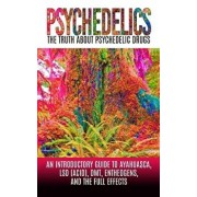 Psychedelics: The Truth about Psychedelic Drugs: An Introductory Guide to Ayahuasca, LSD (Acid), Dmt, Entheogens, and the Full Effec, Paperback/Colin Willis