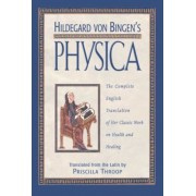 Hildegard Von Bingen's Physica: The Complete English Translation of Her Classic Work on Health and Healing, Hardcover