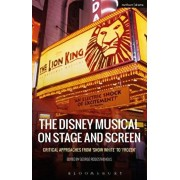 The Disney Musical on Stage and Screen: Critical Approaches from 'Snow White' to 'Frozen', Paperback/George Rodosthenous