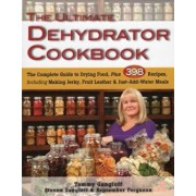 The Ultimate Dehydrator Cookbook: The Complete Guide to Drying Food, Plus 398 Recipes, Including Making Jerky, Fruit Leather & Just-Add-Water Meals, Paperback/Tammy Gangloff