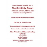 Life's Greatest Secrets, Vol. 1: The Creativity Secret of Edison, Einstein, & Steve Jobs will solve all your problems., Paperback/Mike Wittenbrink