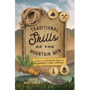 Traditional Skills of the Mountain Men: A Fully Illustrated Guide to Wilderness Living and Survival, Paperback/David Montgomery