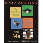 My Painted House, My Friendly Chicken, and Me, Paperback/Maya Angelou