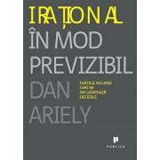 Irational in mod previzibil. Fortele ascunse care ne influenteaza deciziile/Dan Ariely