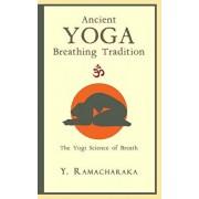 Ancient Yoga Breathing Tradition: The Yogi Science of Breath, Paperback/Y. Ramacharaka