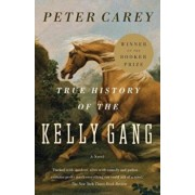 True History of the Kelly Gang, Paperback/Peter Carey