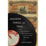Modern Things on Trial: Islam's Global and Material Reformation in the Age of Rida, 1865-1935, Hardcover/Leor Halevi