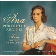 Ana. Portretul Reginei / Anne. Portrait of the Queen/Principele Radu al Romaniei
