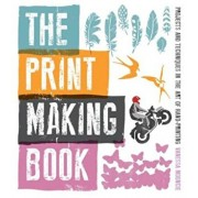 The Print Making Book: Projects and Techniques in the Art of Hand-Printing, Paperback/Vanessa Mooncie