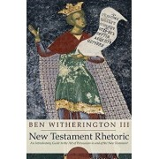 New Testament Rhetoric: An Introduction Guide to the Art of Persuasion in and of the New Testament, Paperback/Ben, III Witherington