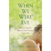 When We Were Eve: Uncovering the Woman God Created You to Be, Paperback