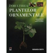 Inmultirea plantelor ornamentale/Miranda Smith