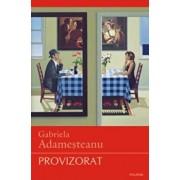 Provizorat (Editia a IV a, definitiva)/Gabriela Adamesteanu