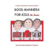 Good Manners for Kids - The Basics, Paperback/Sara Gorfinkle