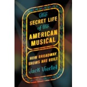 The Secret Life of the American Musical: How Broadway Shows Are Built