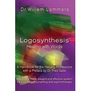 Logosynthesis - Healing with Words: A Handbook for the Helping Professions with a Preface by Dr. Fred Gallo, Paperback/Willem Lammers