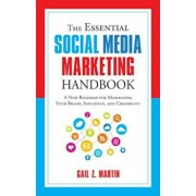 The Essential Social Media Marketing Handbook: A New Roadmap for Maximizing Your Brand, Influence, and Credibility, Paperback/Gail Martin