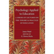 Psychology Applied to Education A Series of Lectures on the Theory...