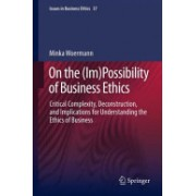 On the (Im)Possibility of Business Ethics (Woermann Minka)(Cartonat) (9789400751309)