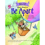 What to Do When You Don't Want to Be Apart: A Kid's Guide to Overcoming Separation Anxiety, Paperback/Kristen Lavallee
