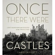 Once There Were Castles: Lost Mansions and Estates of the Twin Cities, Hardcover/Larry Millett