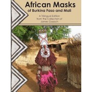 African Masks of Burkina Faso and Mali: A Trilingual Edition from the Collection of James Gaasch, Paperback/Gaasch James