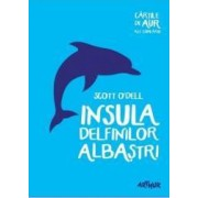 Insula delfinilor albastri Cartile de aur ale copilariei - Scott ODell