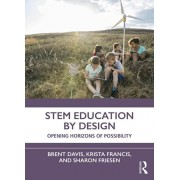 STEM Education by Design. Opening Horizons of Possibility, Paperback/Sharon Friesen