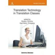 Translation Technology in Translation Classes (Utilizarea tehnologiei computerizate la cursurile de traducere, editie in limba engleza)/Dimitriu Rodica, Freigang Karl Heinz