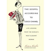 The Gospel According to Coco Chanel: Life Lessons from the World's Most Elegant Woman, Hardcover/Karen Karbo