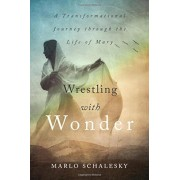 Wrestling with Wonder: A Transformational Journey Through the Life of Mary, Paperback