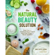 The Natural Beauty Solution: Break Free from Commerical Beauty Products Using Simple Recipes and Natural Ingredients, Paperback