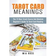 Tarot Card Meanings: The Absolute Beginner's Guide to Tarot Card Reading, Paperback/Mia Rose